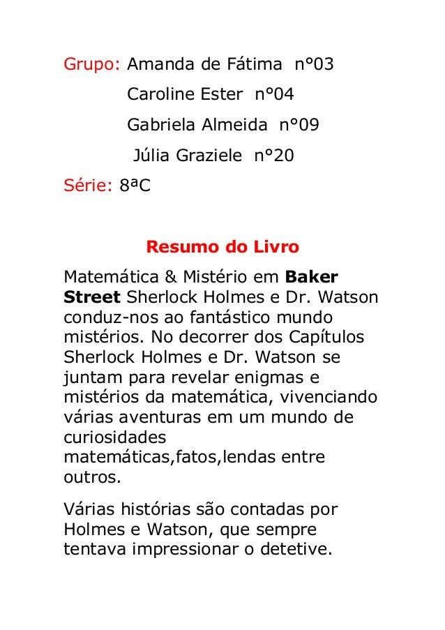 Grupo: Amanda de Fátima n°03 Caroline Ester n°04 Gabriela Almeida n°09 Júlia Graziele n°20 Série: 8ªC Resumo do Livro Mate...