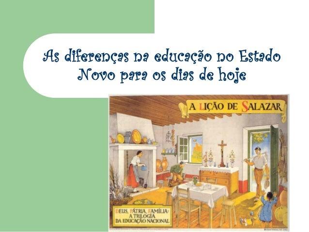 As diferenças na educação no Estado     Novo para os dias de hoje