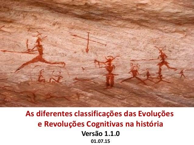As diferentes classificações das Evoluções e Revoluções Cognitivas na história Versão 1.1.0 01.07.15