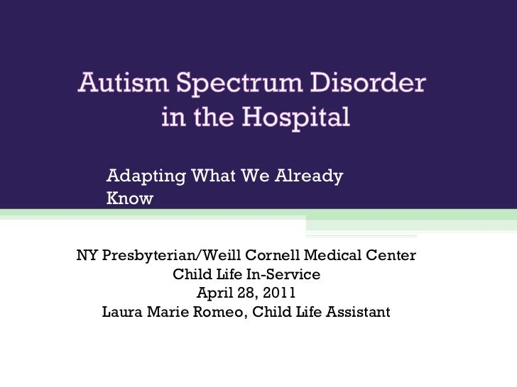 Adapting What We Already Know NY Presbyterian/Weill Cornell Medical Center Child Life In-Service April 28, 2011 Laura Mari...