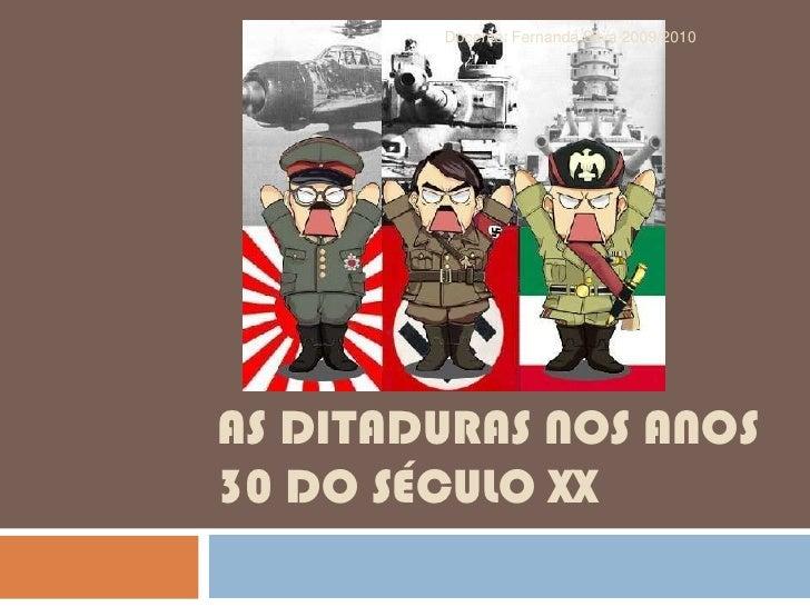 As ditaduras nos anos 30 do século xx<br />Docente: Fernanda Silva 2009/2010<br />