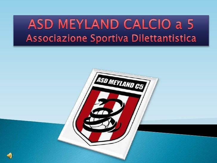 ASD MEYLAND CALCIO a 5Associazione Sportiva Dilettantistica<br />