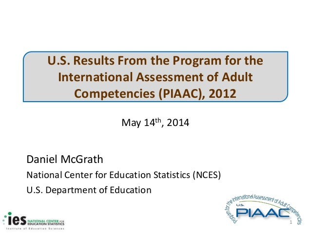 U.S. Results From the Program for the International Assessment of Adult Competencies (PIAAC), 2012 May 14th, 2014 Daniel M...