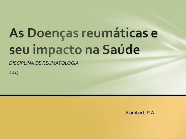 DISCIPLINA DE REUMATOLOGIA2013                             Alambert, P.A.