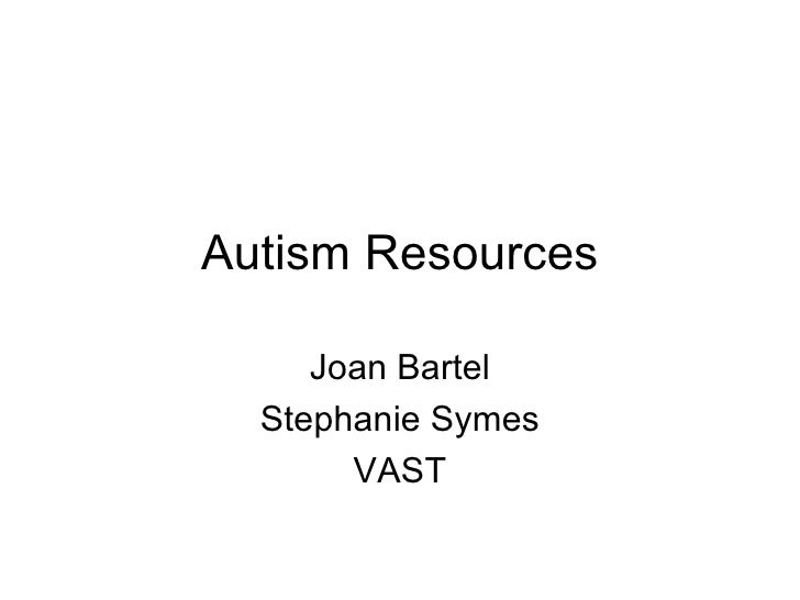Autism Resources Joan Bartel Stephanie Symes VAST