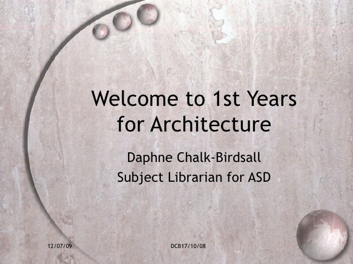 Welcome to 1st Years for Architecture Daphne Chalk-Birdsall Subject Librarian for ASD