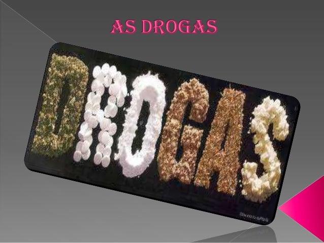   Segundo a Organização Mundial de Saúde (OMS), Drogas são todas as substâncias que, introduzidas no organismo, modificam...