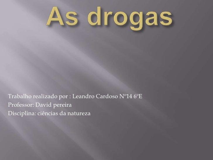 Trabalho realizado por : Leandro Cardoso Nº14 6ºEProfessor: David pereiraDisciplina: ciências da natureza