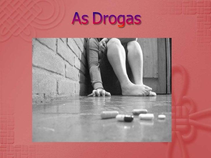 Droga é toda e qualquer substância, natural  ou sintética que introduzida no organismomodifica as suas funções. As drogas ...