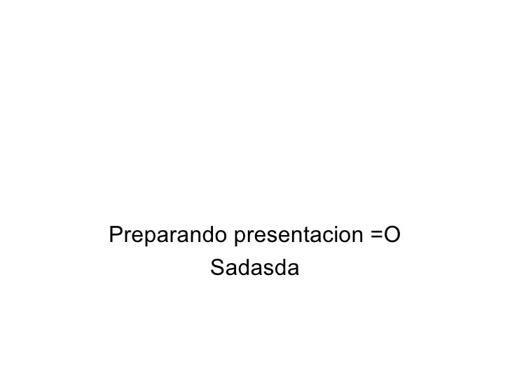 Preparando presentacion =O Sadasda