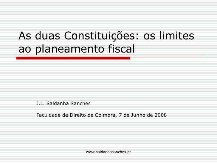 As duas Constituições: os limites ao planeamento fiscal  J.L. Saldanha Sanches  Faculdade de Direito de Coimbra, 7 de Junh...
