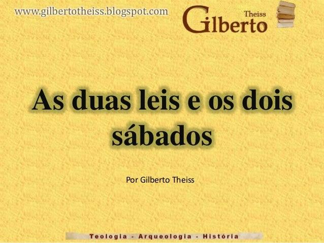 As duas leis e os dois sábados Por Gilberto Theiss