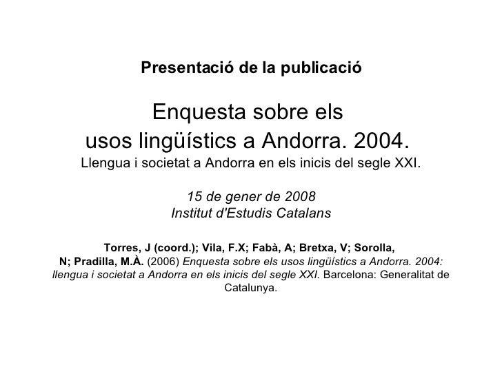 Presentació de la publicació Enquesta sobre els  usos lingüístics a Andorra. 2004.   Llengua i societat a Andorra en els i...