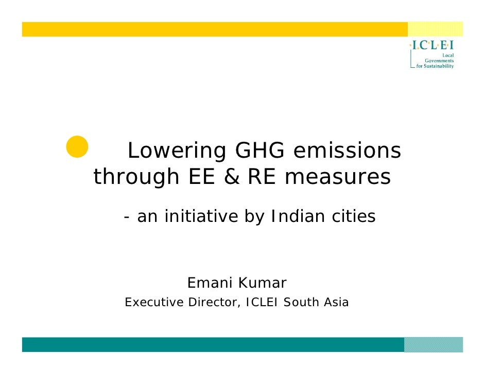 Lowering GHG emissions through EE & RE measures   - an i iti ti        initiative b I di                   by Indian citie...