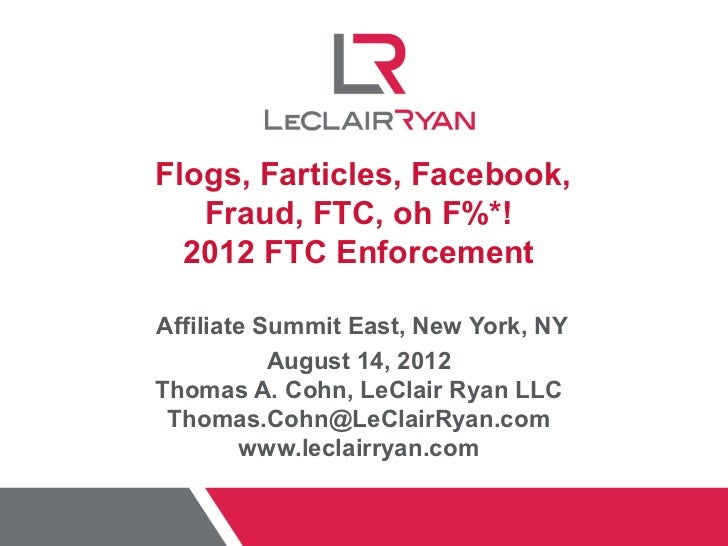 Flogs, Farticles, Facebook,   Fraud, FTC, oh F%*!  2012 FTC EnforcementAffiliate Summit East, New York, NY           Augus...
