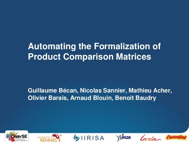 Automating the Formalization of Product Comparison Matrices  Guillaume Bécan, Nicolas Sannier, Mathieu Acher, Olivier Bara...