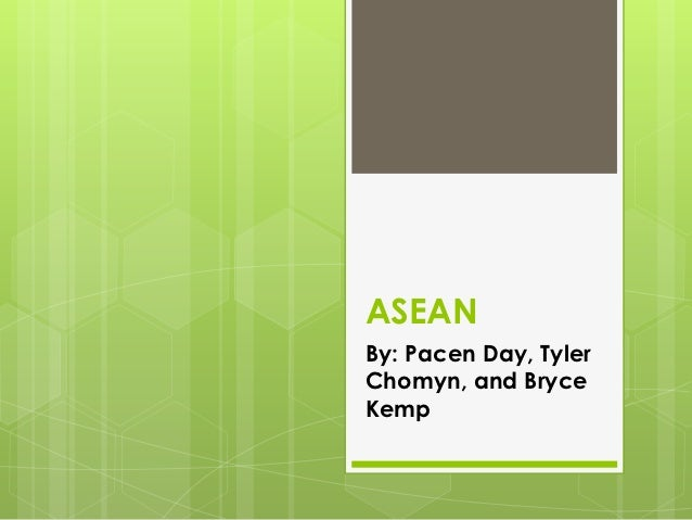 ASEANBy: Pacen Day, TylerChomyn, and BryceKemp