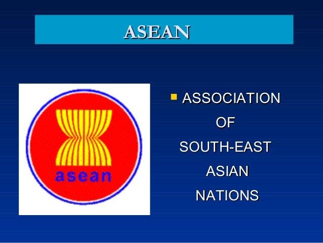 ASEANASEAN  ASSOCIATIONASSOCIATION OFOF SOUTH-EASTSOUTH-EAST ASIANASIAN NATIONSNATIONS