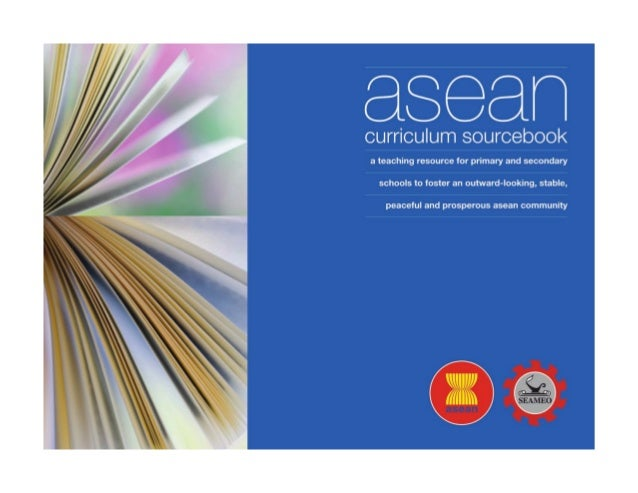 aseancurriculum sourcebook   The ASEAN Curriculum Sourcebook is made possible by the support of the American people throug...