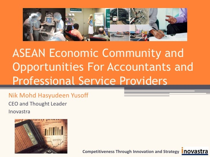 ASEAN Economic Community and Opportunities For Accountants and Professional Service Providers<br />Nik Mohd Hasyudeen Yuso...