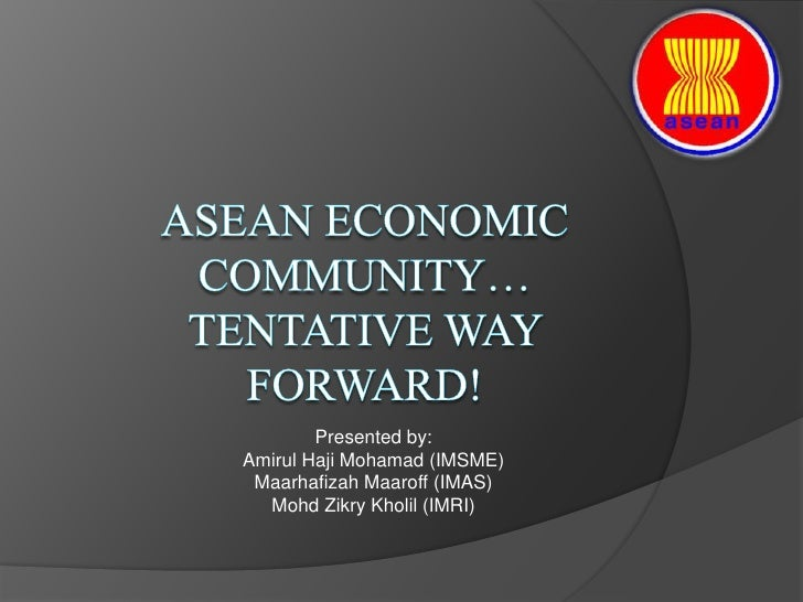 AsEAN Economic Community…TENTATIVE WAY FORWARD!<br />Presented by: <br />Amirul Haji Mohamad (IMSME)<br />MaarhafizahMaaro...