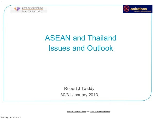ASEAN and Thailand                           Issues and Outlook                                Robert J Twiddy            ...
