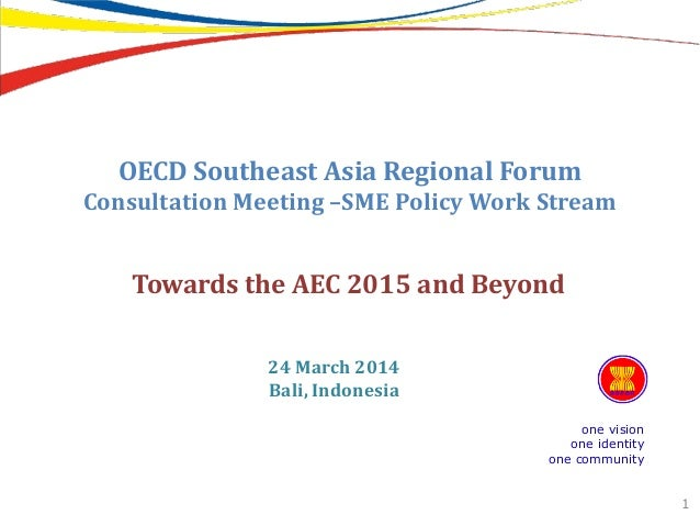 OECD Southeast Asia Regional Forum Consultation Meeting –SME Policy Work Stream one vision one identity one community 1 To...
