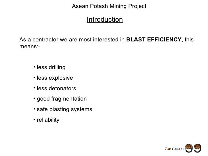 Asean Potash Mining Project As a contractor we are most interested in  BLAST EFFICIENCY , this means:- Introduction <ul><l...