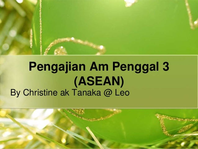 Pengajian Am Penggal 3 (ASEAN) By Christine ak Tanaka @ Leo