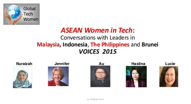 ASEAN Women in Tech: Conversations with Leaders in Malaysia, Indonesia, The Philippines and Brunei VOICES 2015 Nuraizah Je...