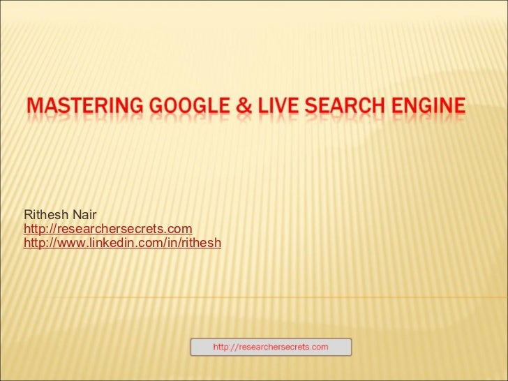 Rithesh Nair http://researchersecrets.com http://www.linkedin.com/in/rithesh