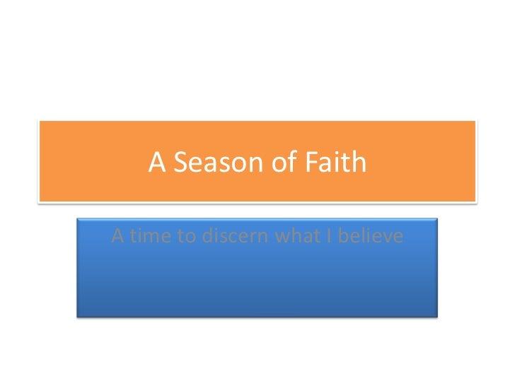 A Season of FaithA time to discern what I believe