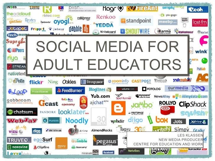 SOCIAL MEDIA FOR ADULT EDUCATORS LES KLASSEN NEW MEDIA PRODUCER CENTRE FOR EDUCATION AND WORK