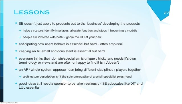 Lessons • SE doesn't just apply to products but to the 'business' developing the products + helps structure, identify inte...