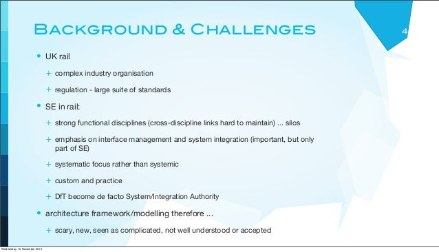 Background & Challenges 4 • UK rail + complex industry organisation + regulation - large suite of standards • SE in rail: ...