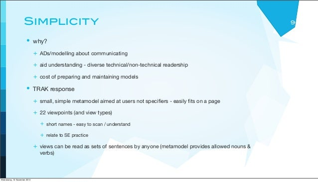 Simplicity • why? + ADs/modelling about communicating + aid understanding - diverse technical/non-technical readership + c...