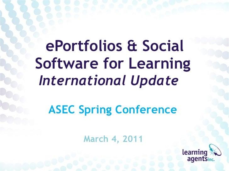 ePortfolios & Social Software for Learning International Update  ASEC Spring Conference March 4, 2011