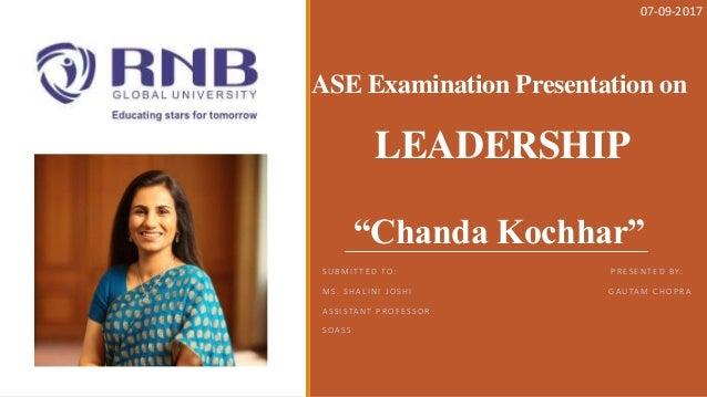 "ASE Examination Presentation on LEADERSHIP ""Chanda Kochhar"" S U B M I T T E D TO : P R E S E N T E D B Y: M S . S H A L I ..."