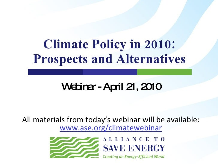 Climate Policy in 2010: Prospects and Alternatives Webinar - April 21, 2010 All materials from today's webinar will be ava...