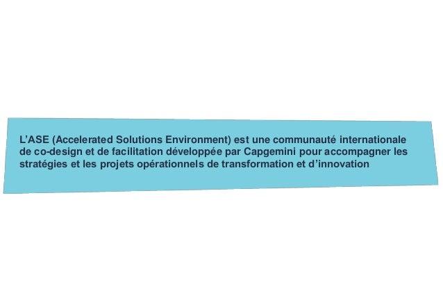 L'ASE (Accelerated Solutions Environment) est une communauté internationale  de co-design et de facilitation développée pa...