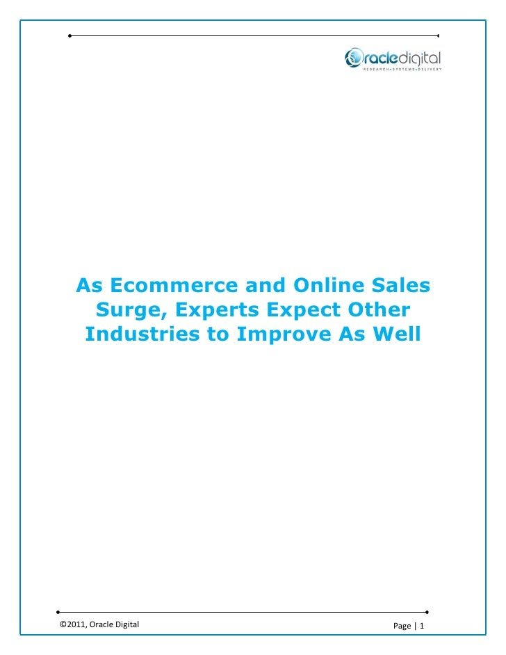 As Ecommerce and Online Sales      Surge, Experts Expect Other     Industries to Improve As Well©2011, Oracle Digital     ...