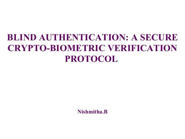 BLIND AUTHENTICATION: A SECURE CRYPTO-BIOMETRIC VERIFICATION PROTOCOL Nishmitha.B
