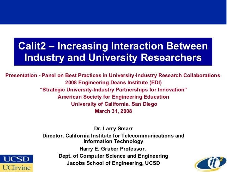 Calit2 – Increasing Interaction Between Industry and University Researchers Presentation - Panel on Best Practices in Univ...