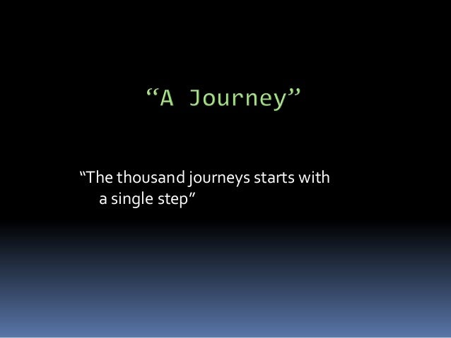 """""""The thousand journeys starts with  a single step"""""""