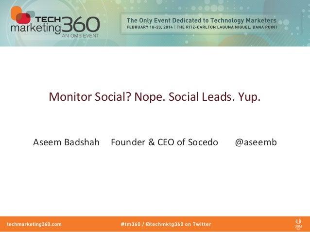 Monitor Social? Nope. Social Leads. Yup. Aseem Badshah Founder & CEO of Socedo @aseemb