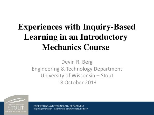 Experiences with Inquiry-Based Learning in an Introductory Mechanics Course Devin R. Berg Engineering & Technology Departm...