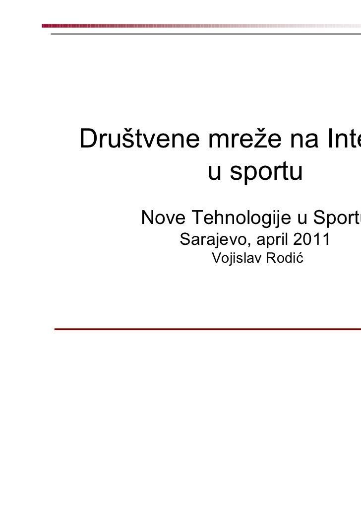 Društvene mreže na Internetu          u sportu    Nove Tehnologije u Sportu        Sarajevo, april 2011            Vojisla...