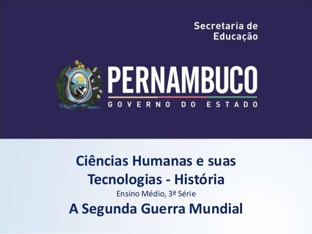 Ciências Humanas e suas  Tecnologias - História  Ensino Médio, 3ª Série  A Segunda Guerra Mundial