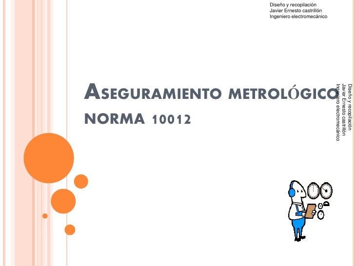 Diseño y recopilación                   Javier Ernesto castrillón                   Ingeniero electromecánico     ASEGURAM...