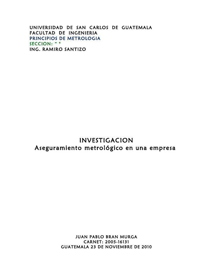 """UNIVERSIDAD DE SAN CARLOS DE GUATEMALAFACULTAD DE INGENIERIAPRINCIPIOS DE METROLOGIASECCION: """" """"ING. RAMIRO SANTIZO       ..."""